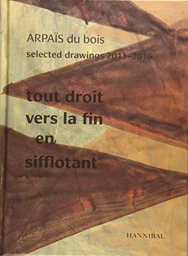 9789492081568: Arpais Du Bois: Selected Drawings 2013-2016: Tout Droit Vers La Fin En Sifflotant