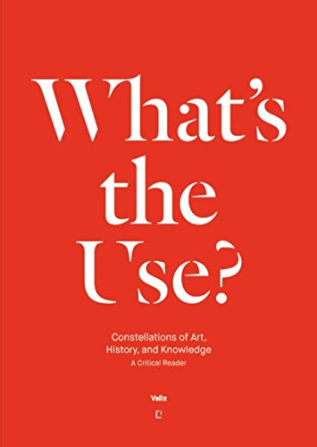 9789492095121: What's the Use?: Constellations of Art, History and Knowledge: A Critical Reader