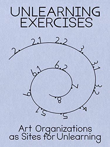 9789492095534: UNLEARNING EXERCISES: art organizations as a site for unlearning (Casco)