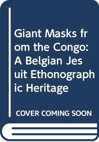 9789492244154: Giant Masks from the Congo: A Belgian Jesuit Ethonographic Heritage