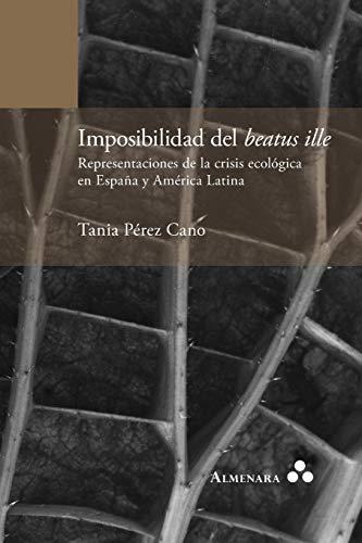 9789492260055: Imposibilidad del beatus ille. Representaciones de la crisis ecológica en España y América Latina