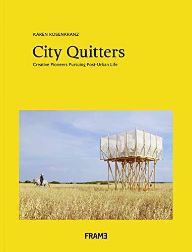 9789492311313: City Quitters: Creative Pioneers Pursuing Post-Urban Life