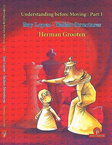 Understanding before Moving 1: Ruy Lopez -: Grooten, Herman