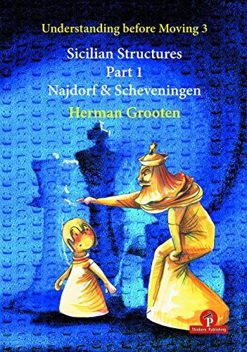Understanding Before Moving 3 - Sicilian Structures: Grooten, Herman