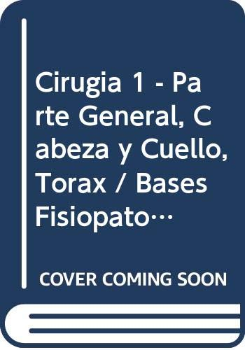 9789500202824: Cirugia 1 - Parte General, Cabeza y Cuello, Torax / Bases Fisiopatologicas Para Su Practica (Spanish Edition)
