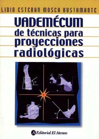9789500203807: Vademecum de tecnicas para proyecciones radiologicas/ Vademecum of techniques for radiological projections (Spanish Edition)