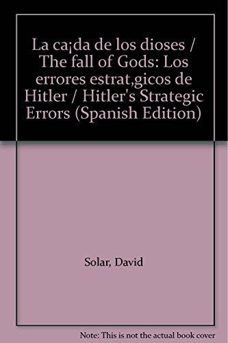 9789500206709: La caída de los dioses / The fall of Gods: Los errores estratégicos de Hitler / Hitler's Strategic Errors