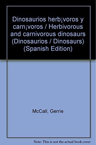 Dinosaurios herbívoros y carnívoros / Herbivorous and carnivorous dinosaurs (Dinosaurios / Dinosaurs) (Spanish Edition) (9500207001) by Gerrie McCall