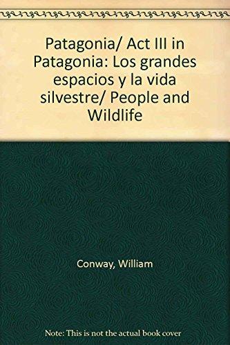 9789500230902: Patagonia/ Act III in Patagonia: Los grandes espacios y la vida silvestre/ People and Wildlife (Spanish Edition)