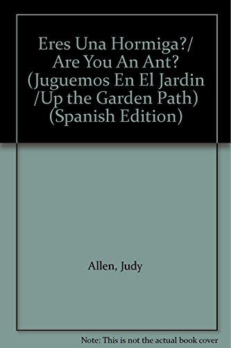 Eres Una Hormiga?/ Are You An Ant? (Juguemos En El Jardin /Up the Garden Path) (Spanish Edition) (9500253461) by Judy Allen; Tudor Humphries