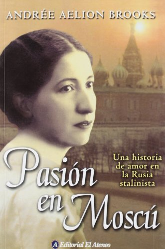 9789500258340: Pasion En Moscu/ Russian Dance: Una Historia De Amor En La Rusia Stalinista/ a True Story of Intrigue And Passion in Stalinist Moscow (Spanish Edition)