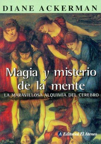 Magia Y Misterio De La Mente/magic And the Mystery of the Minds: La Maravillosa Alquimia Del Cerebro/the Marvolouse Alchemy of the Mind (Spanish Edition) (9789500258944) by Diane Ackerman