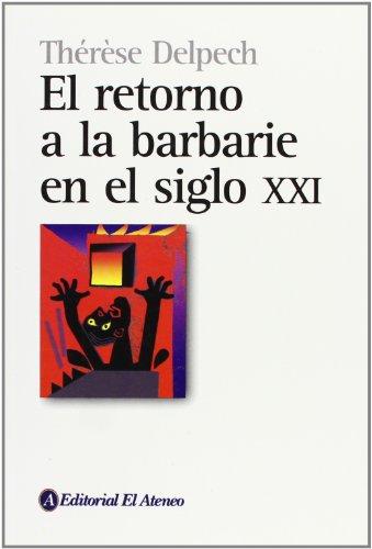 9789500259101: El Retorno a La Barbarie En El Siglo XXI/ Savage century: Back to barbarism (Spanish Edition)