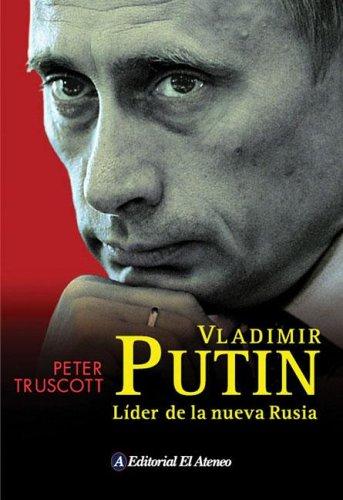 Vladimir Putin. Líder de la nueva Rusia: Truscott Peter