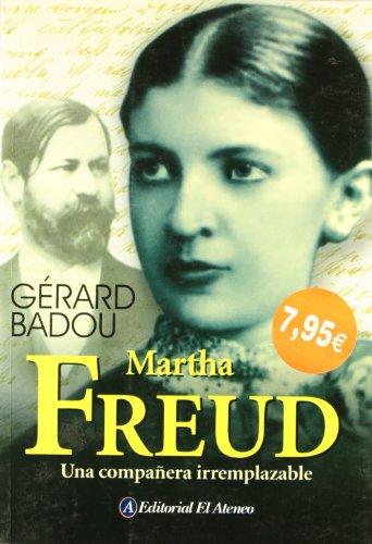 Martha Freud: Una Companera Ireemplazable (Spanish Edition) - Badou, Gerard