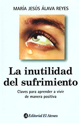 La inutilidad del sufrimiento (Spanish Edition): Maria Jesus Alava