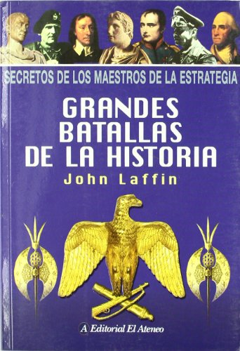 Grandes batallas de la historia / Secrets of Leadership: Secretos de los maestros de la estrategia (Spanish Edition) (9500263831) by Laffin, John