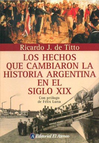 9789500263962: Hechos Que Cambiaron La Historia Argentina En El Siglo Xix/ Events That Changed the Argentine History in the XIX Century (Spanish Edition)