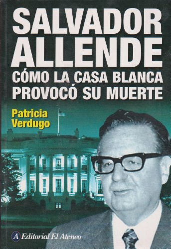 9789500274524: Salvador Allende: Como La Casa Blanca Provoco Su Muerte / How the White House Provoked his Death (Spanish Edition)