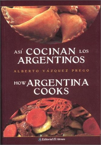 9789500283496: Asi Cocinan los Argentinos / How Argentina Cooks (Spanish and English Edition)