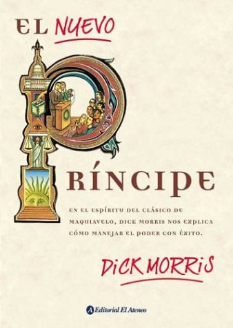 El nuevo principe / The New Prince (Spanish Edition) (9789500286756) by Dick Morris