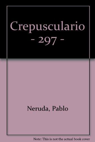 Crepusculario - 297 - (Spanish Edition): Neruda, Pablo