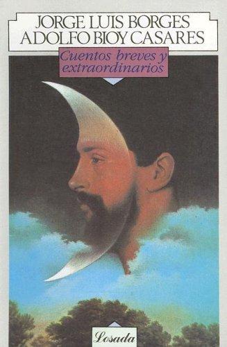 Cuentos Breves y Extraordinarios: (Antologia) (Biblioteca Clasica: Jorge Luis Borges;