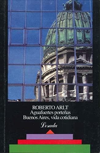 Aguafuertes Portenas - Buenos Aires, Vida Cotidia (Spanish Edition): Roberto Arlt