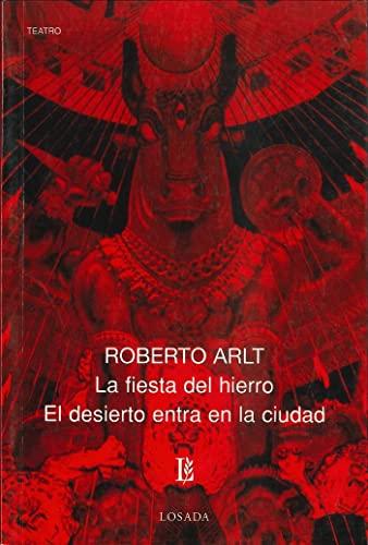 9789500306003: La Fiesta Del Hierro: El Desierto Entra En La Ciudad (Biblioteca Clasica Y Contemporanea) (Spanish Edition)