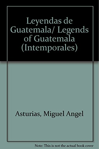 Leyendas de Guatemala/ Legends of Guatemala (Intemporales): Asturias, Miguel Angel
