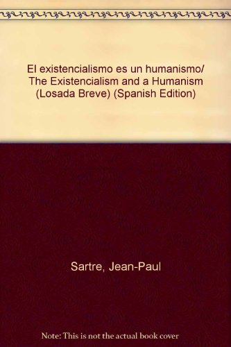 El existencialismo es un humanismo/ The Existencialism and a Humanism (Losada Breve) (Spanish Edition) (9500392054) by Sartre, Jean-Paul