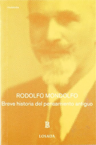Breve Historia del Pensamiento Antiguo (Losada Breve): Mondolfo, Rodolfo