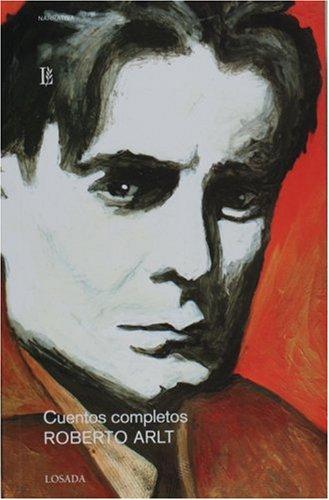 9789500392433: Cuentos completos de Roberto Arlt (Spanish Edition)