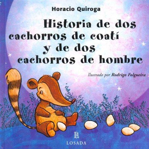 Historia De Dos Cachorros De Coati Y: Horacio Quiroga