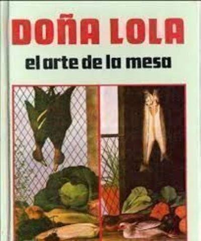 Doña Lola: el Arte de La Mesa (Spanish Edition): Lola P. De Pietranera