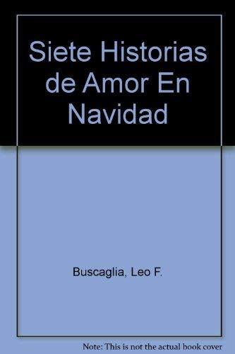Siete Historias de Amor de Navidad (Spanish Edition): Leo F. Buscaglia