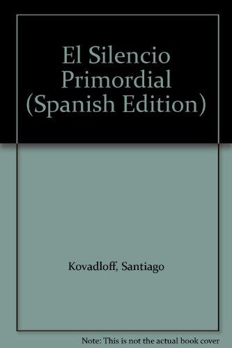 El Silencio Primordial (Spanish Edition): Kovadloff, Santiago