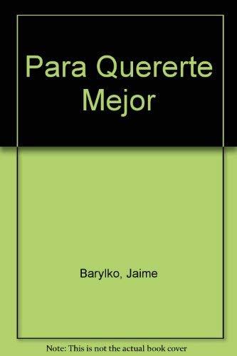 Para Quererte Mejor: Ese Dificil Arte De: Barylko, Jaime