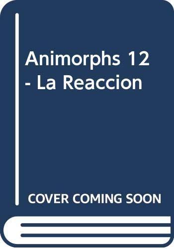 9789500421683: Animorphs 12 - La Reaccion (Spanish Edition)