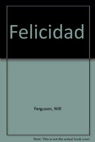 Felicidad (Spanish Edition) (9500424746) by Will Ferguson