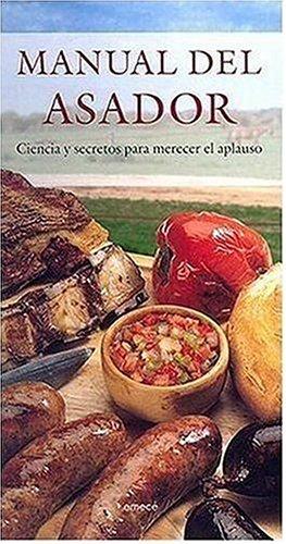 Manual del Asador: Ciencia y Secretos Para Merecer el Aplauso (Spanish Edition): Sabanes, Ricardo