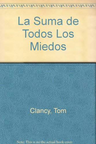 La Suma de Todos Los Miedos (Spanish Edition) (9500426072) by Tom Clancy