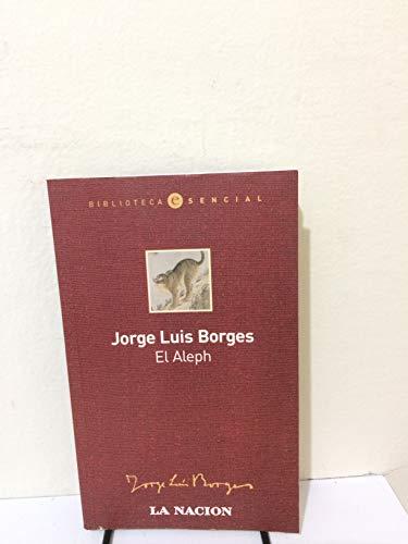 El Aleph (Biblioteca Esencial, 1): Jorge Luis Borges