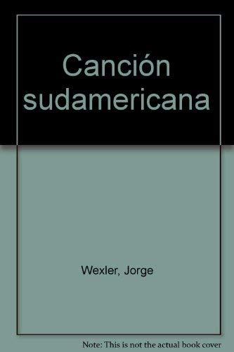 CANCION SUDAMERICANA (POEMAS): WEXLER, JORGE
