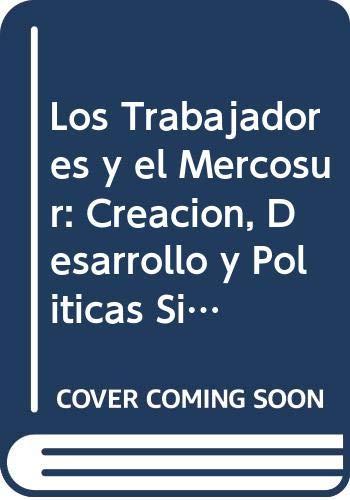 9789500509350: Los Trabajadores y el Mercosur: Creacion, Desarrollo y Politicas Sindicales de la Coordinadora de Centrales Sindicales del Cono Sur (Ccscs)
