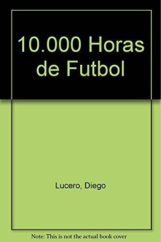 9789500509701: 10000 Horas De Futbol 1A. Ed