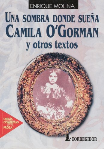 Una Sombra Donde Suena Camila OGorman y Otros Textos. Obra Completa 1 (Spanish Edition): Enrique ...