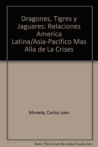 9789500511162: Dragones, Tigres y Jaguares: Relaciones America Latina/Asia-Pacifico Mas Alla de La Crises