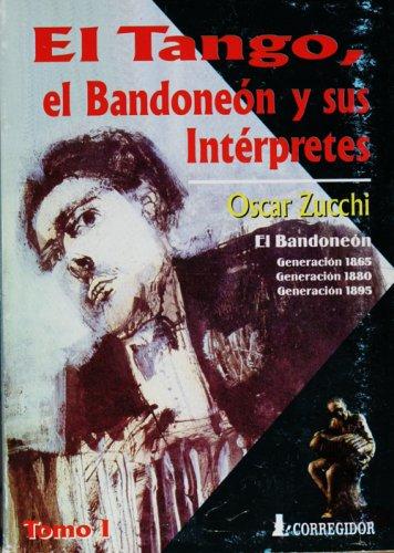 9789500511193: El Tango, El Bandoneon Y Sus Interpretes- Tomo 1 1A.Ed