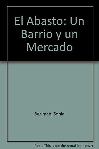 9789500511575: El Abasto: Un Barrio Y Un Mercado 1A.Ed
